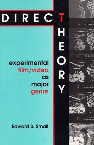 Direct Theory: Experimental Film/Video as Major Genre, Small, Edward S.