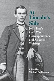 At Lincoln's Side: John Hay's…