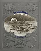 The Bloodiest Day: The Battle of Antietam by…