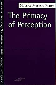 The Primacy of Perception: And Other Essays…