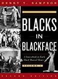 Blacks in blackface : a source book on early black musical shows / by Henry T. Sampson