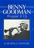 Benny Goodman : wrappin' it up / by D. Russell Connor