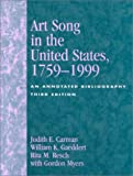Art song in the United States, 1759-1999 : an annotated bibliography / Judith E. Carman, William K. Gaeddert, Rita M. Resch ; with Gordon Myers