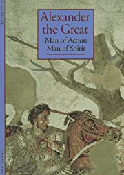 Alexander the Great: Man of Action, Man of…