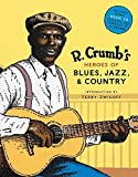 R. Crumb's heroes of blues, jazz, & country / illustrated by R. Crumb ; text by Stephen Calt, David Jasen, and Richard Nevins ; introduction by Terry Zwigoff