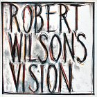 Robert Wilson's vision : an exhibition of works by Robert Wilson with a sound environment by Hans Peter Kuhn / Trevor Fairbrother, with contributions by William S. Burroughs, Richard Serra, Susan Sontag
