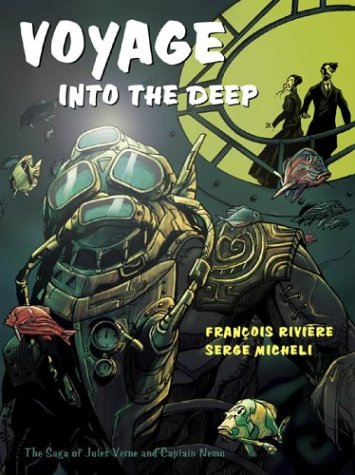 Voyage Into the Deep: The Saga of Jules Verne and Captain Nemo, Francois Riviere; Serge Micheli