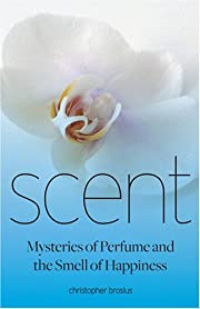 Scent: Mysteries of Perfume and the Smell of…