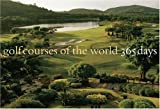 Golf Courses of the World: 365 Days af…