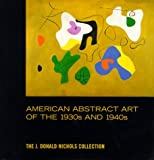 American abstract art of the 1930's and 1940's : the J. Donald Nichols collection / [organized and curated by Robert Knott]