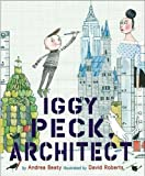 Iggy Peck, architect / by Andrea Beaty ; illustrated by David Roberts