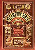 The Steampunk Bible: An Illustrated Guide to…