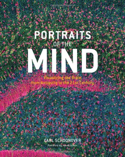 Portraits of the Mind: Visualizing the Brain from Antiquity to the 21st Century, by Schoonover, C.