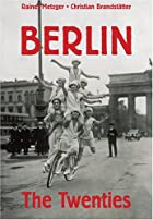 Berlin: The Twenties by Rainer Metzger