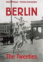 Berlin: The Twenties by Rainer Metzger