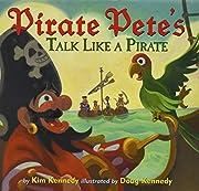 Pirate Pete's Talk Like a Pirate de Kim…