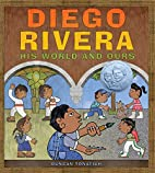 Diego Rivera: His World and Ours by Duncan…