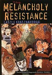 The Melancholy of Resistance av Laszlo…