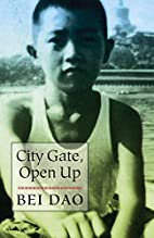 City Gate, Open Up by Bei Dao