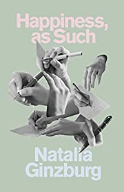 Happiness, as Such de Natalia Ginzburg