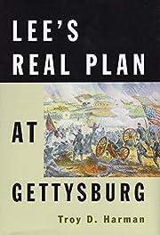 Lee's Real Plan at Gettysburg av Troy D.…