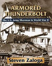 Armored Thunderbolt: The U.S. Army Sherman…