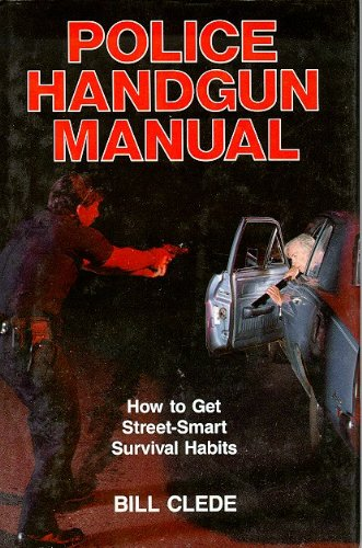 Police Handgun Manual: How to Get Street-Smart Survival Habits, Clede, Bill