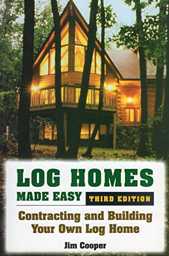 Log Homes Made Easy: Contracting and Building Your Own Log Home, Cooper, Jim