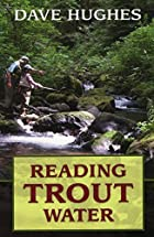 Reading Trout Water: 2nd Edition by Dave…