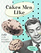 Cakes Men Like by Benjamin Darling