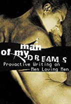 Man of My Dreams: Provocative Writing on Men…