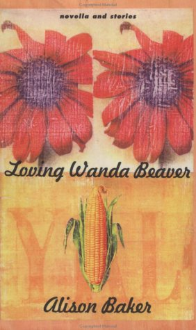 Loving Wanda Beaver: Novella and Stories, Baker, Alison
