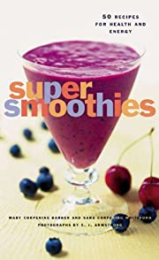 Super Smoothies: 50 Recipes for Health and…