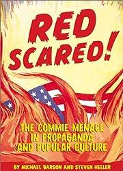 Red Scared!: The Commie Menace in Propaganda…