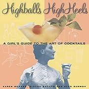 Highballs High Heels: A Girls Guide to the…