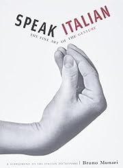 Speak Italian: The Fine Art Of The Gesture :…