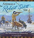 Animals Robert Scott saw : an adventure in Anarctica / by Sandra Markle ; illustrated by Phil