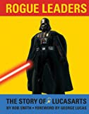 Rogue leaders : the story of LucasArts / written by Rob Smith ; foreword by George Lucas
