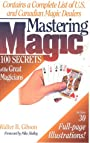 Mastering magic : 100 secrets of the great magicians - Walter B. Gibson