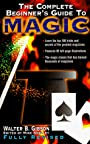 The Complete Beginner's Guide to Magic, Revised - Walter B. Gibson