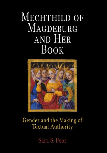 Mechthild of Magdeburg and Her Book: Gender and the Making of Textual Authority (The Middle Ages Series), Poor, Sara S.