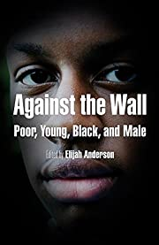 Against the Wall: Poor, Young, Black, and…