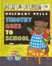 Timothy Goes to School de Rosemary Wells