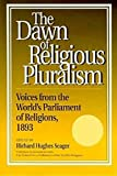 The dawn of religious pluralism : voices from the World's Parliament of Religions, 1893 / edited, with introductions, by Richard Hughes Seager ; with the assistance of Ronald R. Kidd ; foreword by Diana L. Eck