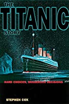 The Titanic Story by Stephen D. Cox