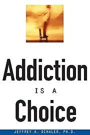 Addiction Is a Choice di Ph.D. Jeffrey A.…