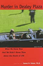 Murder in Dealey Plaza: What We Know Now…