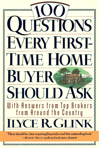100 Questions Every First-Time Home Buyer Should Ask: With Answers from Top Brokers from Around the Country, Glink, Ilyce R.