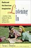 Listening in : radio and the American imagination, from Amos 'n' Andy and Edward R. Murrow to Wolfman Jack and Howard Stern / Susan J. Douglas