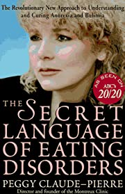 Secret Language of Eating Disorders, The:…